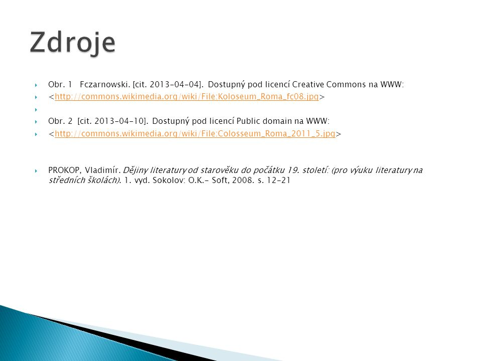 Zdroje Obr. 1 Fczarnowski. [cit. 2013-04-04]. Dostupný pod licencí Creative Commons na WWW: